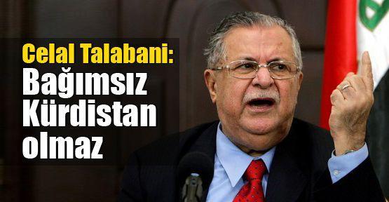 Celal Talabani: Bağımsız Kürdistan olmaz