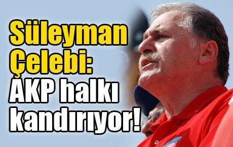 Çelebi: AKP halkı kandırıyor