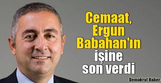 Cemaat, Ergun Babahan'ın işine son verdi