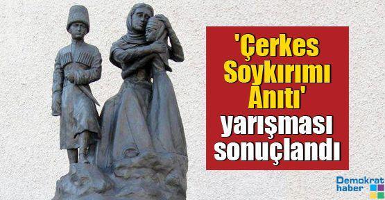 'Çerkes Soykırımı Anıtı' yarışması sonuçlandı