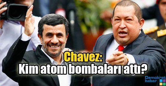 Chavez: Kim atom bombaları attı?