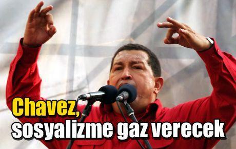 Chavez, sosyalizme gaz verecek