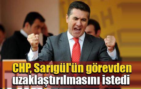 CHP, Sarıgül'ün görevden uzaklaştırılmasını istedi