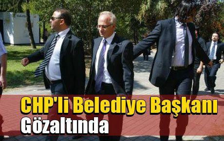CHP'li Belediye Başkanı gözaltında
