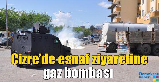 Cizre'de esnaf ziyaretine gaz bombası atıldı