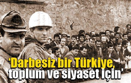 'Darbesiz bir Türkiye, toplum ve siyaset için'