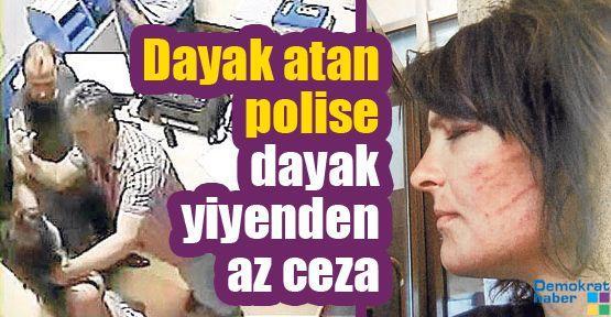 Dayak atan polise dayak yiyenden az ceza
