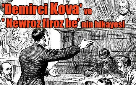 'Demirci Kova' ve ' Newroz firoz be' nin hikayesi