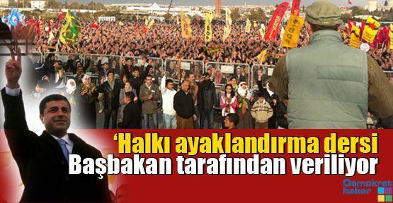 Demirtaş: Halkı ayaklandırma dersi Başbakan tarafından veriliyor