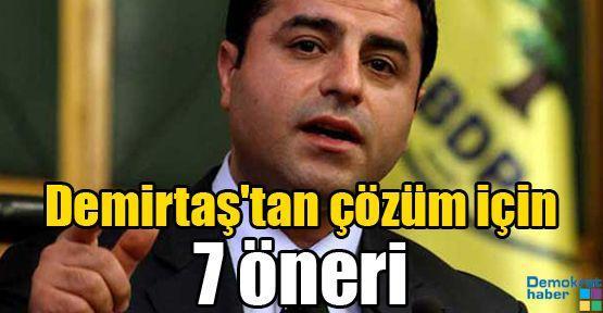 Demirtaş'tan çözüm için 7 öneri