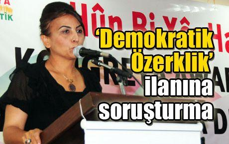 'Demokratik Özerklik' ilanına soruşturma