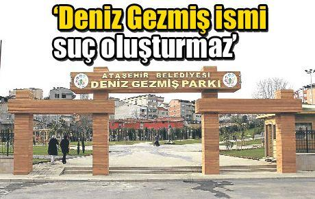 'Deniz Gezmiş ismi suç oluşturmaz'