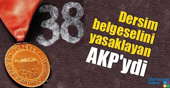 Dersim belgeselini yasaklayan AKP'ydi