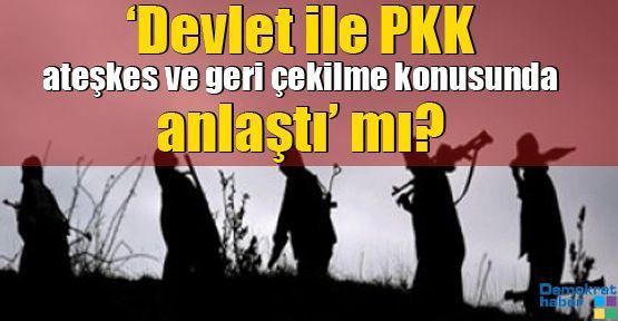 'Devlet ile PKK ateşkes ve geri çekilme konusunda anlaştı' mı?