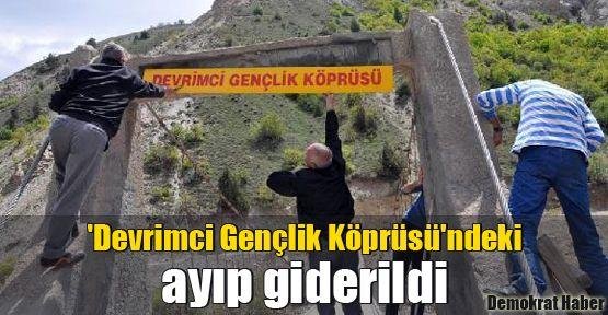 'Devrimci Gençlik Köprüsü'ndeki ayıp giderildi