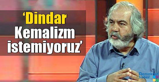 'Dindar Kemalizm istemiyoruz'