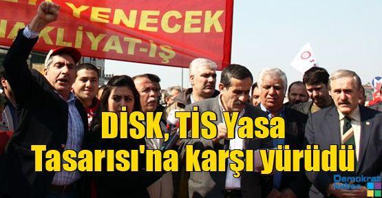 DİSK, TİS Yasa Tasarısı'na karşı yürüdü