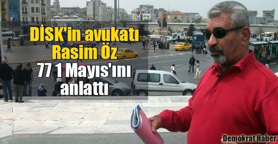 DİSK'in avukatı Öz 77 1 Mayıs'ını anlattı