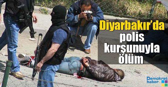 Diyarbakır'da polis kurşunuyla ölüm