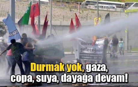 Durmak yok, gaza, copa, suya, dayağa devam!