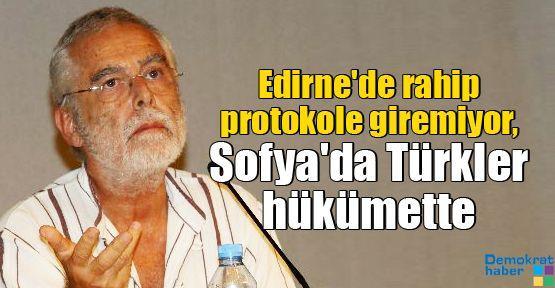 Edirne'de rahip protokole giremiyor, Sofya'da Türkler hükümette