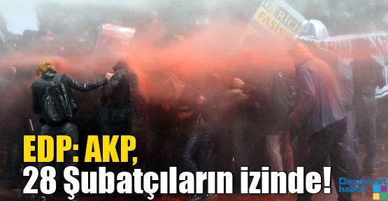 EDP: AKP, 28 Şubatçıların izinde!