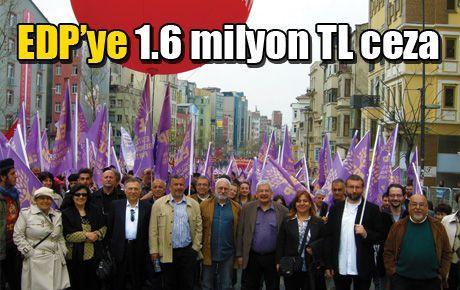 EDP'ye 1.6 milyon TL ceza