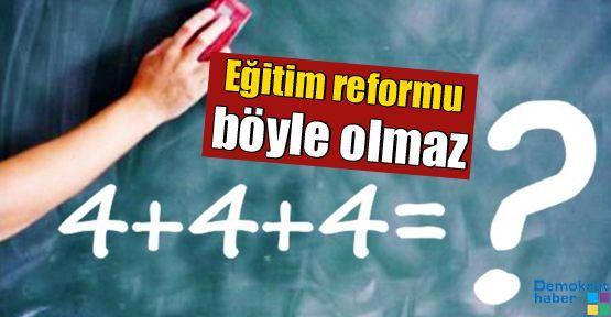 'Eğitim reformu böyle olmaz'