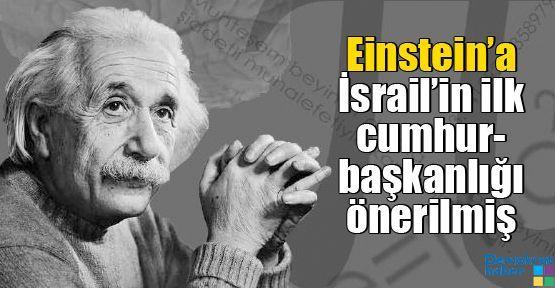 Einstein'a İsrail'in ilk cumhurbaşkanlığı önerilmiş