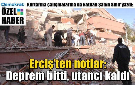 Erciş'ten notlar: Deprem bitti, utancı kaldı