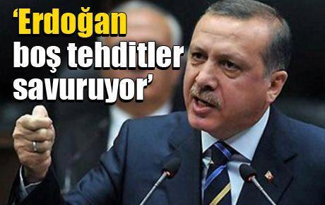 'Erdoğan boş tehditler savuruyor'