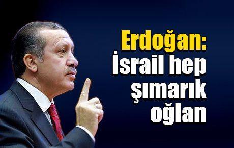 Erdoğan: İsrail hep şımarık oğlan