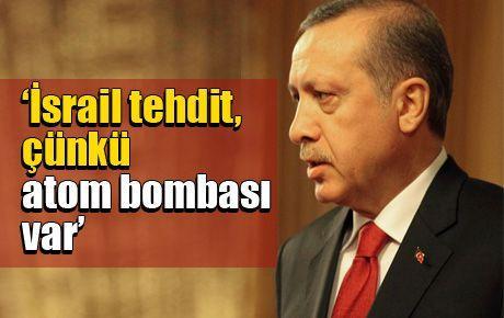 Erdoğan: İsrail tehdit, çünkü atom bombası var