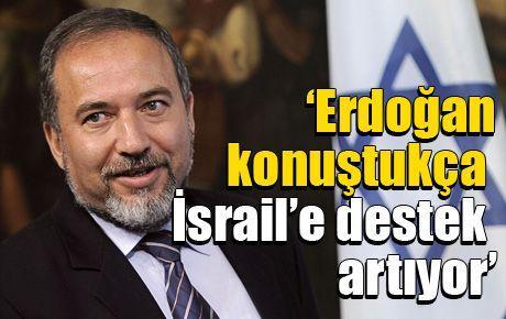 'Erdoğan konuştukça İsrail'e destek artıyor'