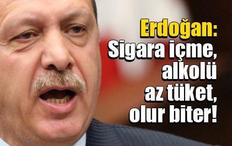 Erdoğan: Sigara içme, alkolü az tüket, olur biter!