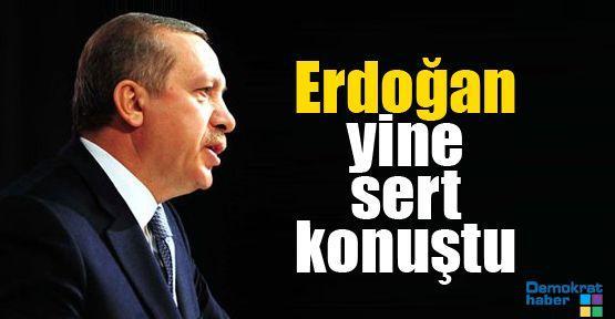 Erdoğan yine sert konuştu