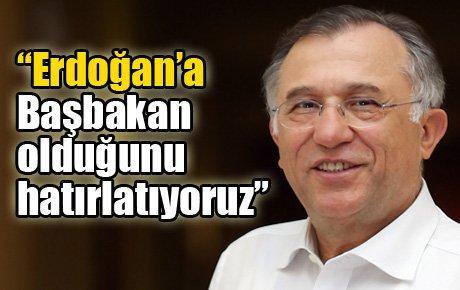"""""""Erdoğan'a Başbakan olduğunu hatırlatıyoruz"""""""