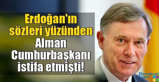 Erdoğan'ın sözleri yüzünden Alman Cumhurbaşkanı istifa etmişti!