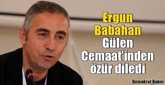 Ergun Babahan Gülen Cemaat'inden özür diledi