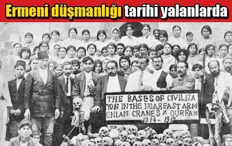 Ermeni düşmanlığı tarihi yalanlarda