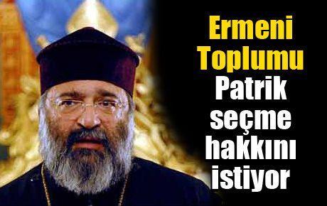 Ermeni toplumu Patrik seçme hakkını istiyor