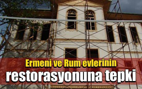 Ermeni ve Rum evlerinin restorasyonuna tepki