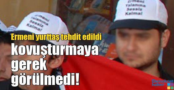 Ermeni yurttaş tehdit edildi, kovuşturmaya gerek görüşmedi!