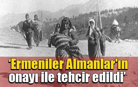 'Ermeniler Almanlar'ın onayı ile tehcir edildi'