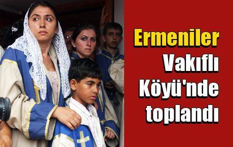 Ermeniler Vakıflı Köyü'nde toplandı