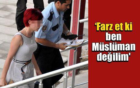 'Farz et ki ben Müslüman değilim'