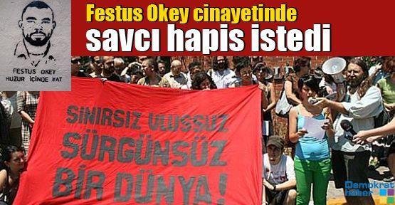 Festus Okey cinayetinde savcı hapis istedi