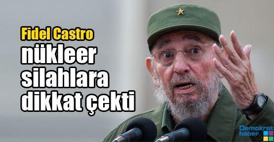 Fidel Castro nükleer silahlara dikkat çekti