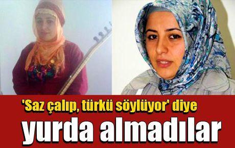Genç kızı 'Saz çalıp, türkü söylüyor' diye yurda almadılar