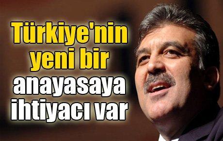 Gül: Türkiye'nin yeni bir anayasaya ihtiyacı var